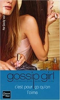 Gossip Girl, Tome 5 : C'est pourça qu'on l'aime par Ziegesar