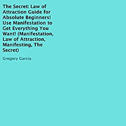The Secret: Law of Attraction Guide for Absolute Beginners