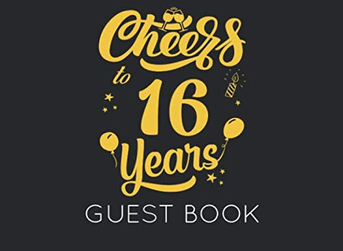 Cheers to 16 Years: Black and Gold Guest Book for 16th Birthday Party. Fun gift for someone's birthday, original present for a friend or a family member