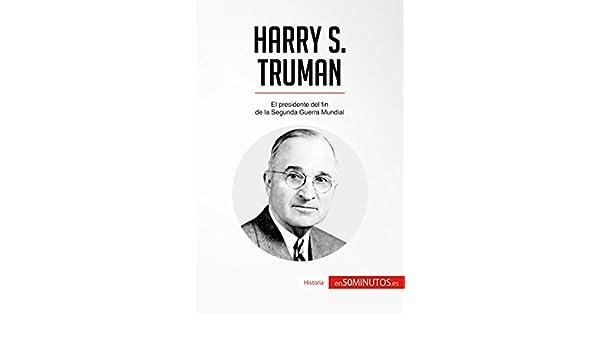 Harry S. Truman: El presidente del fin de la Segunda Guerra Mundial (Historia) eBook: 50Minutos.es : Amazon.es: Tienda Kindle