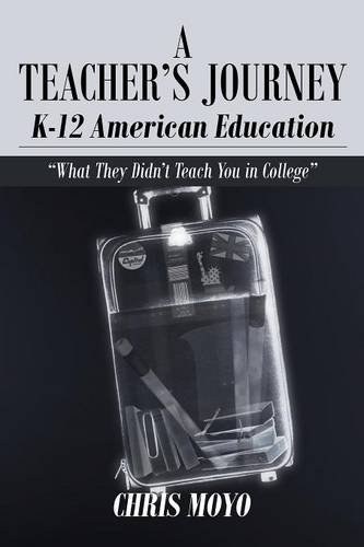 Read Online A Teacher's Journey: K-12 American Education: What They Didn't Teach You in College ebook