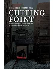 Cutting Point: Solving the Jack the Ripper and the Thames Torso Murders