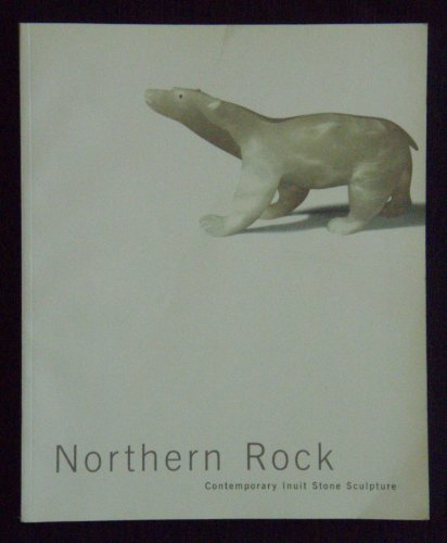 (Northern Rock: Contemporary Inuit Stone Sculpture )