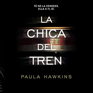 La Chica del Tren [The Girl on the Train] Audiobook by Paula Hawkins Narrated by Ines Oviedo, Natalia Helo, Diana Angel