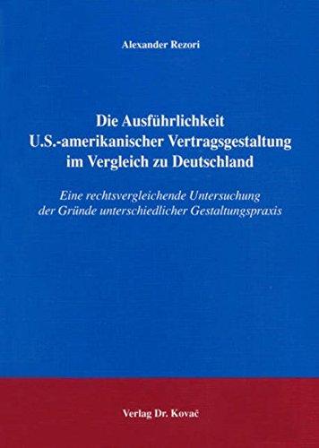Download Die Ausführlichkeit U.S.-amerikanischer Vertragsgestaltung im Vergleich zu Deutschland: Eine rechtsvergleichende Untersuchung der Gründe unterschiedlicher Gestaltungspraxis ebook