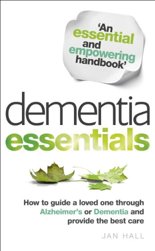 Dementia Essentials: How to Guide a Loved One Through Alzheimer's or Dementia and Provide the Best Care (Caring For A Loved One With Dementia)