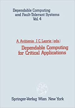 Dependable Computing for Critical Applications (Dependable Computing and Fault-Tolerant Systems) (Volume 4)