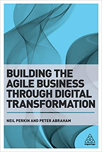Building the Agile Business through Digital Transformation by Neil Perkin