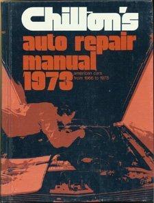Chilton's Auto Repair Manual 1973: American Cars from 1966-1973 (1966 Motors Auto Repair Manual)