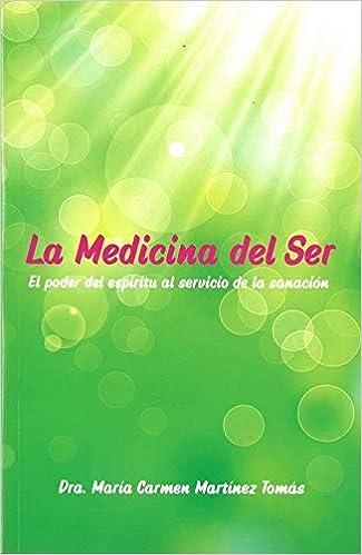 La medicina del ser. El poder del espíritu al servicio de la ...