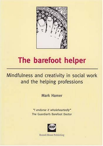The Barefoot Helper: Mindfulness and creativity in social work and the caring professions