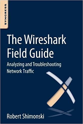 The Wireshark Field Guide: Analyzing and Troubleshooting Network