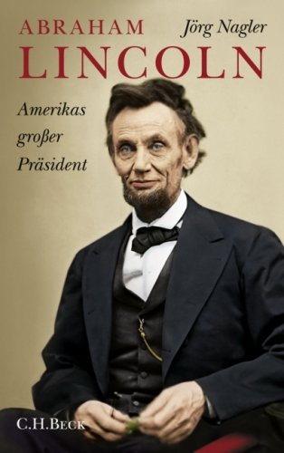 Abraham Lincoln: Amerikas großer Präsident. Eine Biographie