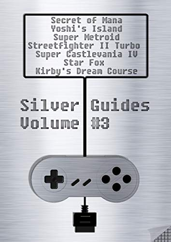 Silver Guides #3 incl. The Secret of Mana Super Mario World 2 Yoshi's Island Super Metroid Streetfighter II Turbo Castlevania IV Star Fox and Kirby's Dream Course: over 1200 pages of quality content