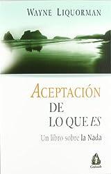 Aceptacion De Lo Que Es/ Acceptaince of What It Is: Un Libro Sobre La Nada