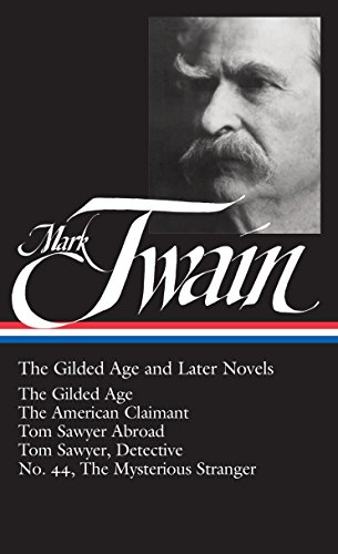 Mark Twain: The Gilded Age and Later Novels: The Gilded Age / The American Claimant / Tom Sawyer Abroad / Tom Sawyer, Detective / No. 44, The Mysterious Stranger (Library of America) (Adventures Of Mark Twain The Mysterious Stranger)