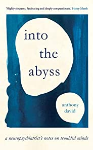 Into the Abyss: A neuropsychiatrist's notes on troubled m