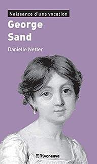 George Sand : naissance d'une vocation, Netter, Danielle