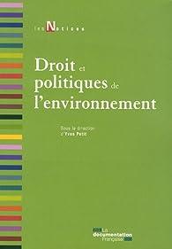 Droit et politiques de l'environnement par Yves Petit