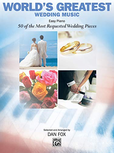 World's Greatest Wedding Music: 50 of the Most Requested Wedding Pieces (Essential Wedding Music)