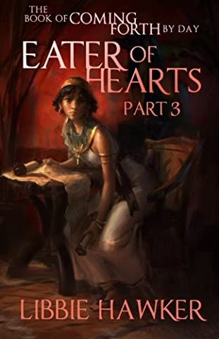 Eater of Hearts: The Book of Coming Forth by Day: Part Three (Volume 3) (Book Of Coming Forth)