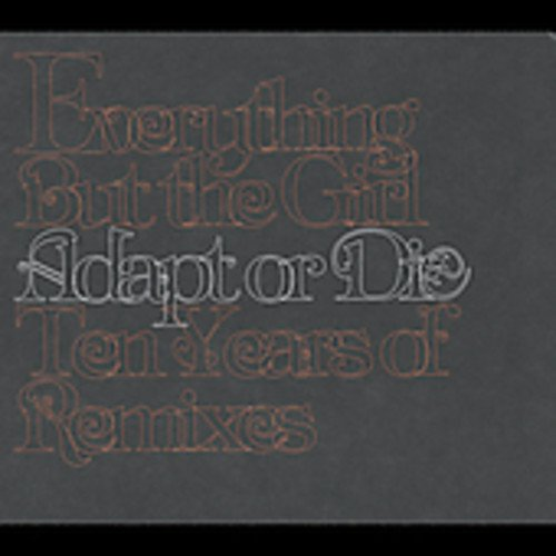 Adapt Or Die: 10 Years Of Remixes (US Release) - Everything But The Girl