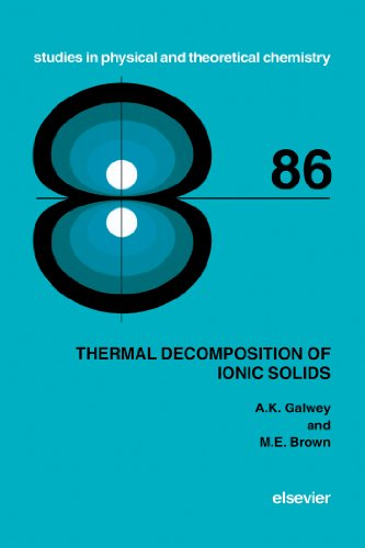 Thermal Decomposition of Ionic Solids: Chemical  Properties and Reactivities of Ionic Crystalline Phases (Studies in Physical and Theoretical Chemistry) Pdf