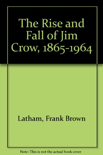 The Rise and Fall of Jim Crow, 1865-1964, (The Rise And Fall Of Jim Crow Laws)