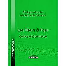 Les Fleurs à Paris: Culture et commerce (French Edition)