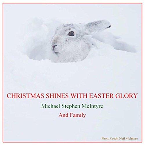 Christmas Shines With Easter Glory (Christmas Mcintyre Michael)