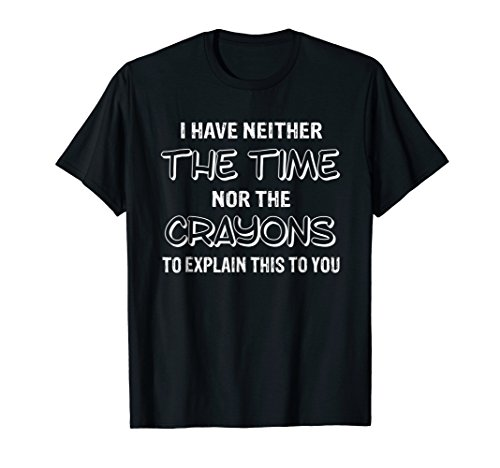 ime nor the crayons T Shirt funny gift (Stories Crayons)