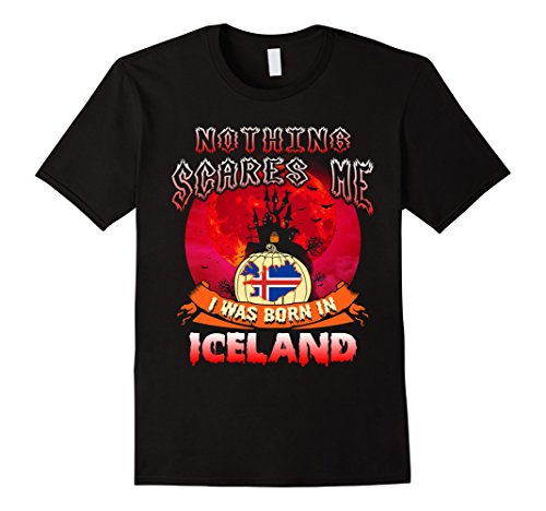 Iceland Halloween Costume (Mens Nothing Scares Me I Was Born In Iceland Halloween Shirt XL Black)