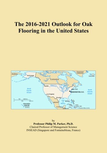 The 2016-2021 Outlook for Oak Flooring in the United States (Usa Oak Flooring)