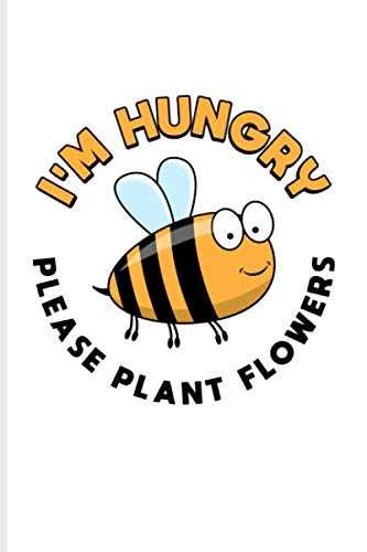 I'm Hungry Please Plant Flowers: Funny Bee Facts Journal | Notebook For Local Beekeepers, Start Keeping Bees For Honey, How To Save Bees & Apiculture Products Fans - 6x9 - 100 Graph Paper Pages (How To Save A Bee)