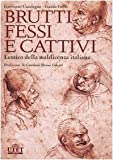Brutti, fessi e cattivi. Lessico della maldicenza italiana