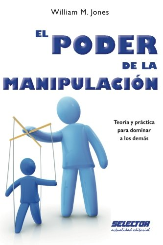 El poder de la manipulacion (Spanish Edition) [William M. Jones] (Tapa Blanda)
