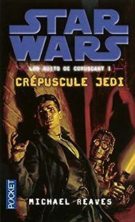Les nuits de Coruscant 01 : Crépuscule Jedi, Reaves, Michael