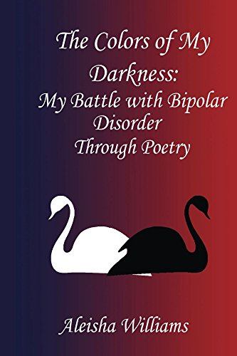 Search : The Colors of my Darkness: My Battle with Bipolar Disorder through Poetry (My Mental Health Journey Book 1)