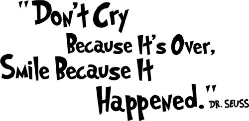Dr Seuss Quote Don T Cry Because: Dr. Seuss Don't Cry Because It's Over Smile Because It