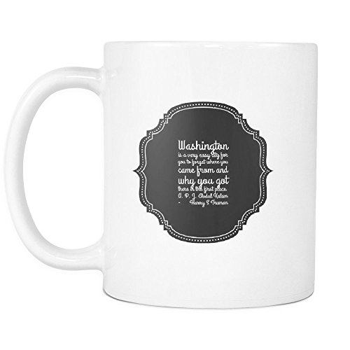 - Funny Coffee Mug ,Washington is a very easy city for you to forget where you came from and why you got there in the first place. A. P. J. Abdul Kalam, White Ceramic, 11 oz