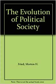 the evolution of political society an essay in political anthropology Journal of the society for the anthropology of europe the evolution of political society: an essay in political anthropology morton h fried.