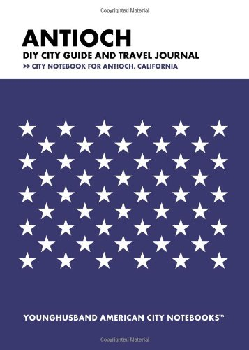 Antioch DIY City Guide and Travel Journal: City Notebook for Antioch, California pdf