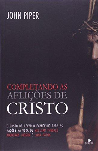Completando As Aflicoes De Cristo - O Custo De Levar O Evangelho Para