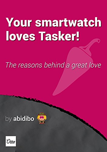 Your Smartwatch Loves Tasker!: The reasons behind a great love (English Edition)