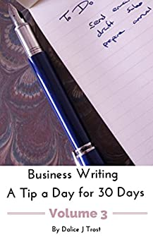 Business Writing - A Tip a Day for 30 Days Volume 3 (Business Writing--A Tip a Day for 30 Days) by [Trost, Dalice]
