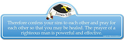James 5:16 Bible Verse Sign | Therefore Confess Your sins to Each Other and Pray for Each Other so That You May be Healed. The Prayer of a Righteous Man is Powerful and Effective. (The Effective Prayer Of A Righteous Man)
