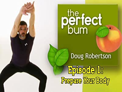 The Perfect Bum with Doug Robertson - Episode 1: Prepare Your Body