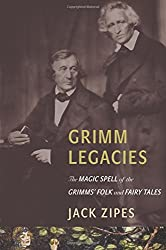 Grimm Legacies - The Magic Spell of the Grimms' Folk and Fairy Tales