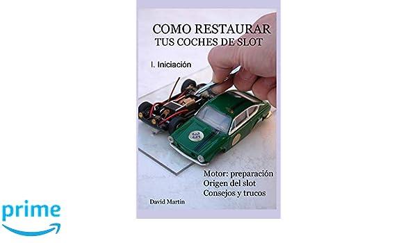 Como restaurar tus coches de slot. I. Iniciación. (Spanish Edition): David Martin: 9781522012269: Amazon.com: Books