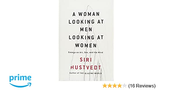 A Woman Looking at Men Looking at Women: Essays on Art, Sex